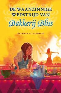 Bakkerij Bliss: De waanzinnige wedstrijd van bakkerij Bliss - Kathryn Littlewood