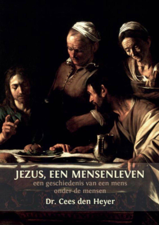 Jezus, een mensenleven - Cees den Heyer