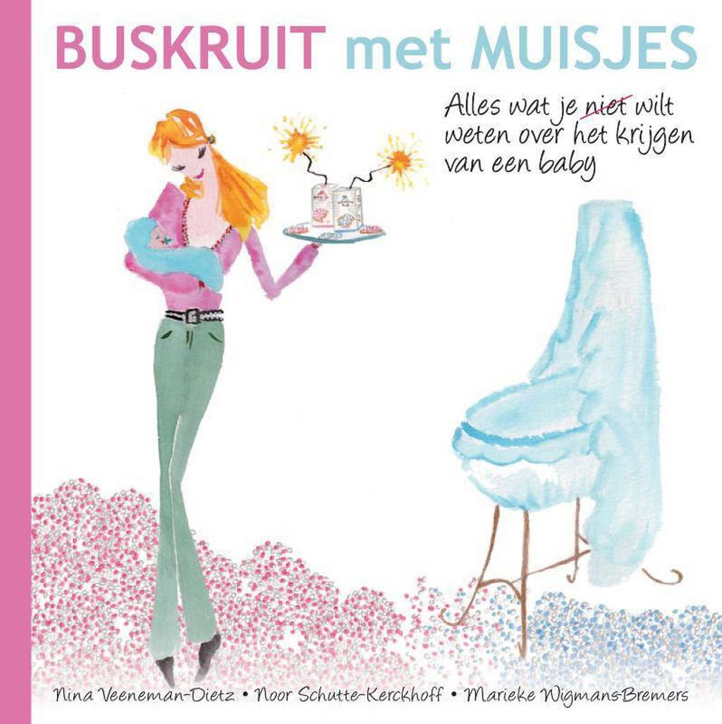 Buskruit met muisjes - Nina Veeneman-Dietz, Noor Schutte-Kerckhoff en Marieke Wigmans-Bremers