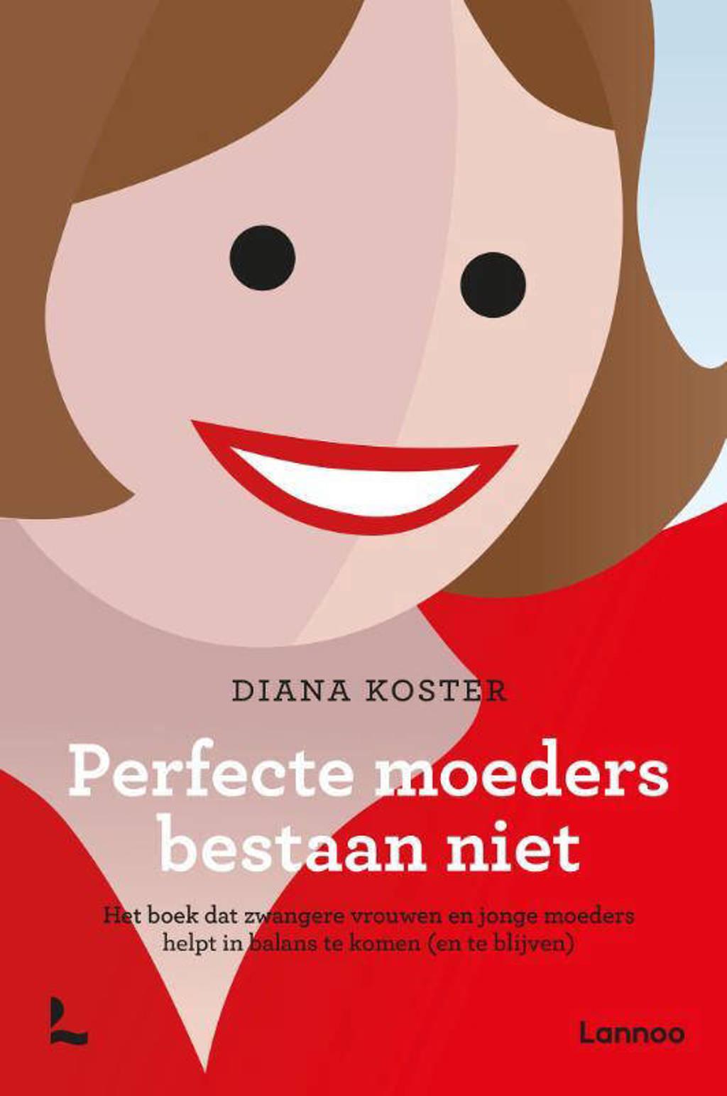 Perfecte moeders bestaan niet - Diana Koster