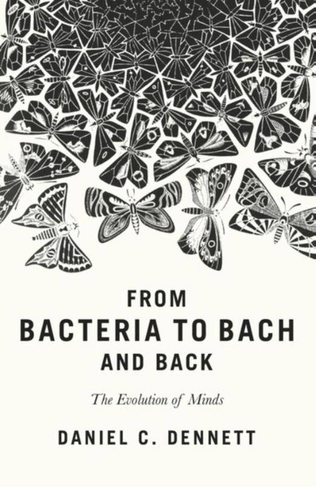 From Bacteria to Bach and Back - Dennett, Daniel C.