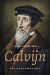 Calvijn - Herman J. Selderhuis