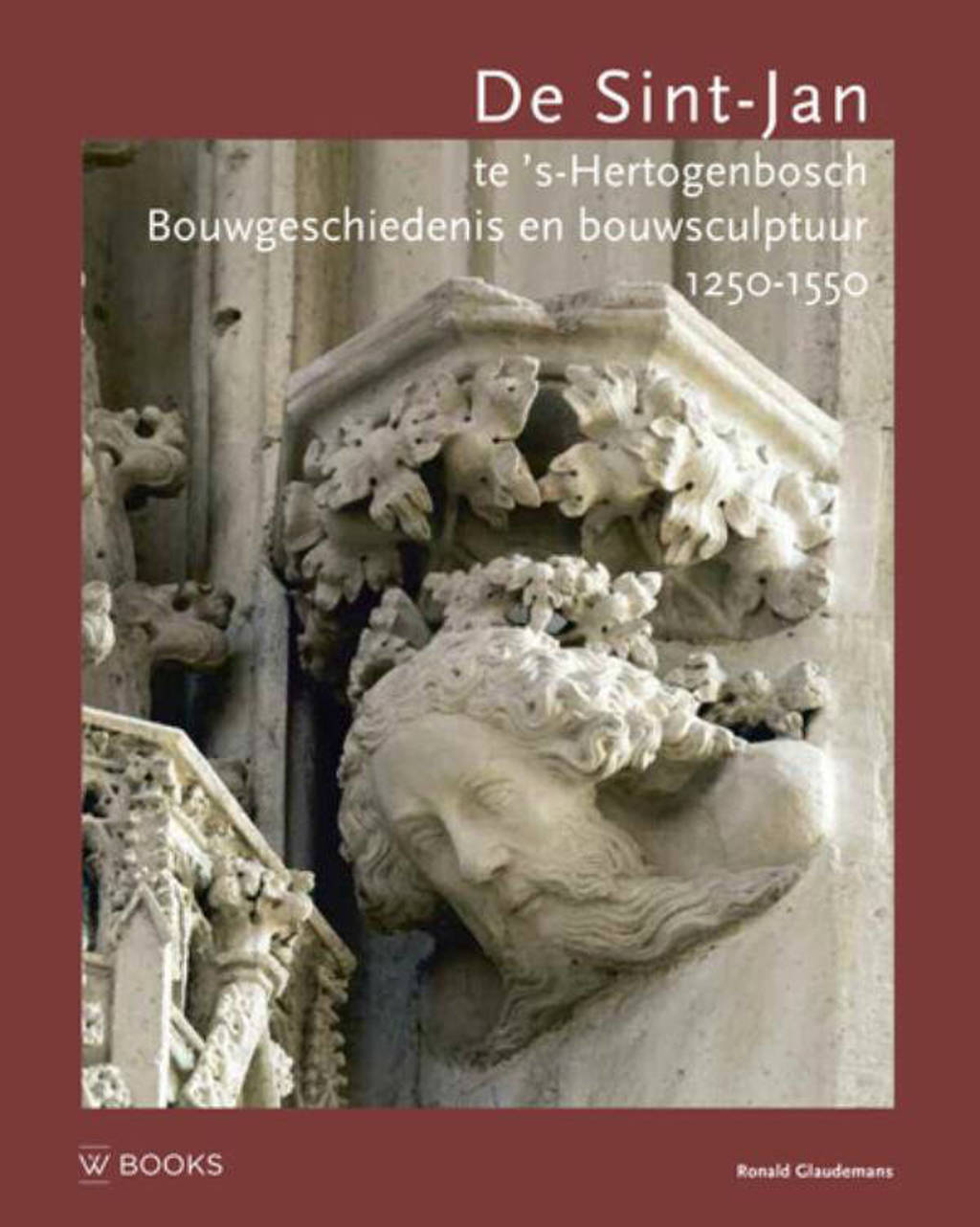 Bouwsculptuur: De Sint-Jan te s'Hertogenbosch - Ronald Glaudemans